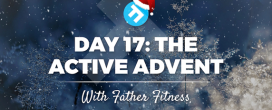 The Father Fitness Active Advent – Days 17-24